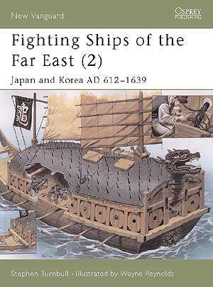 Fighting Ships of the Far East (2) - Japan and Korea AD 612–1639